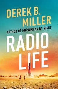 Derek B. Miller - Radio Life - 'Gripping, clever, frightening' Val McDermid.