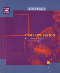 Derek Bailey - L'improvisation - Sa nature et sa pratique dans la musique.