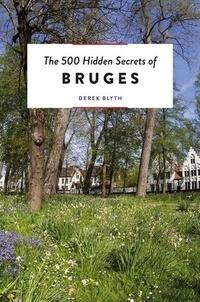 Derek Blyth - The 500 Hidden Secrets of Bruges.