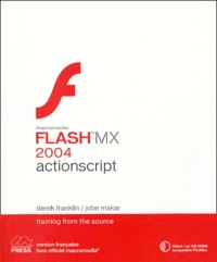 Derek Franklin et Jobe Makar - Actionscript pour Flash MX 2004. 1 Cédérom