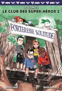 Derek Fridolfs et Dustin Nguyen - Le club des super-héros Tome 2 : Forteresse Solitude.