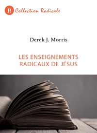 Derek J. Morris - Les enseignements radicaux de Jésus.