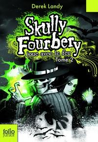 Derek Landy - Skully Fourbery Tome 2 : Skully Fourbery joue avec le feu.
