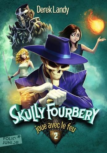 Skully Fourbery Tome 2 Skully Fourbery joue avec le feu