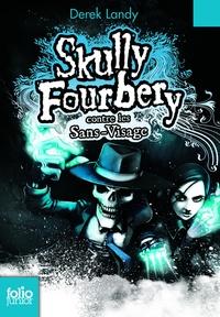 Derek Landy - Skully Fourbery Tome 3 : Skully Fourbery contre les Sans-Visage.