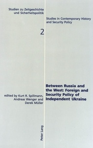Derek Müller et Andreas Wenger - Between Russia and the West:- Foreign and Security Policy of Independent Ukraine - Foreign and Security Policy of Independent Ukraine.