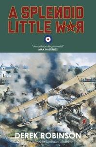 Derek Robinson - A Splendid Little War.