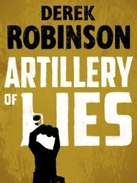 Derek Robinson - Artillery of Lies.