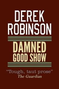 Derek Robinson - Damned Good Show.