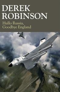 Derek Robinson - Hullo Russia, Goodbye England.