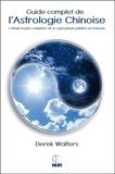 Derek Walters - Guide complet de l'astrologie chinoise - L'étude la plus complète sur le sujet jamais publiée en langues anglaise et française.