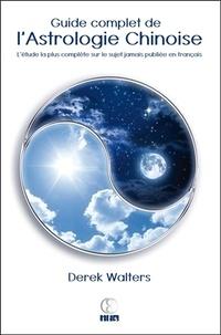 Guide complet de l'astrologie chinoise- L'étude la plus complète sur le sujet jamais publiée en langues anglaise et française - Derek Walters |
