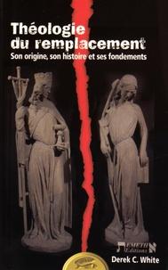 Derek White - Théologie du remplacement - Son origine, son histoire et ses fondements.