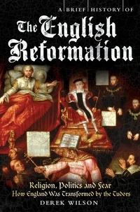 Derek Wilson - A Brief History of the English Reformation.