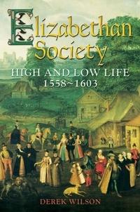 Derek Wilson - Elizabethan Society - High and Low Life, 1558–1603.