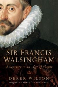 Derek Wilson - Sir Francis Walsingham - Courtier in an Age of Terror.