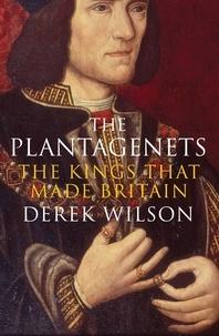 Derek Wilson - The Plantagenets - The Kings That Made Britain.
