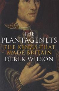 Derek Wilson - The Plantagenets - The King that Made Britain.