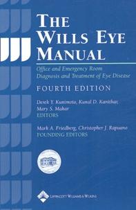 Derek-Y Kunimoto et Kunal-D Kanitkar - The Wills Eye Manual - Office and Emergency Room Diagnosis and Treatment of Eye Disease.