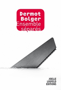 Dermot Bolger - Ensemble séparés.
