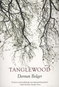 Dermot Bolger - Tanglewood.