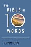 Deron Spoo - The Bible in 10 Words - Unlocking the Message of Scripture and Connecting with God.