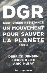Derrick Jensen et Keith Lierre - Deep Green Resistance - Tome 2, La guerre écologique décisive.