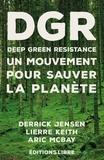 Derrick Jensen et Keith Lierre - DGR Deep Green Resistance - Tome 1, Un mouvement pour sauver la planète.
