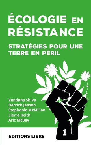 Derrick Jensen et Lierre Keith - Ecologie en résistance - Stratégies pour une Terre en péril (volume 1).