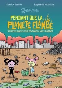 Derrick Jensen et Stephanie McMillan - Pendant que la planète flambe - 50 gestes simples pour continuer à nier l'évidence.