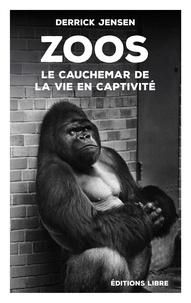 Derrick Jensen - Zoos - Le cauchemar de la vie en captivité.
