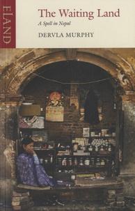 Dervla Murphy - The Waiting Land - A Spell in Nepal.