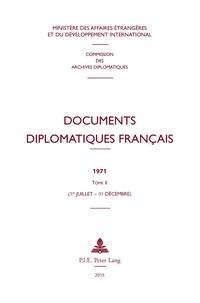 Des affaires étrangères Ministère - Documents diplomatiques français - 1971 – Tome II (1er juillet – 31 décembre).