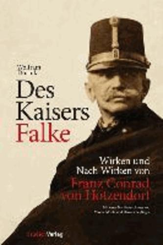 Des Kaisers Falke - Wirken und Nach-Wirken von Franz Conrad von Hötzendorf.