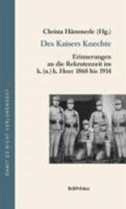 Des Kaisers Knechte - Erinnerungen an die Rekrutenzeit im k. (u.) k. Heer 1868 bis 1914.