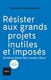 Des plumes dans le goudron - Résister aux grands projets inutiles et imposés - De Notre-Dame-des-Landes à Bure.