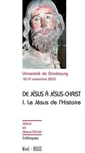 Desclee-Mame - De Jésus à Jésus-Christ, le Jésus de l'Histoire - Actes du colloque de Strasbourg, 18-19 novembre 2010.
