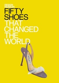 Designmuseum - Fifty shoes that changed the world : design museum fifty.