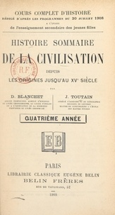 Désiré Blanchet et Jules Toutain - Histoire sommaire de la civilisation, depuis les origines jusqu'au XVe siècle - Quatrième année.
