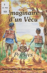 Désiré Janicot et Jean-Louis Nespoulous - Imaginaire d'un vécu - Chronique de saison de joie, de saison amère, de moments éphémères. D'heures inconscientes de la prime jeunesse.
