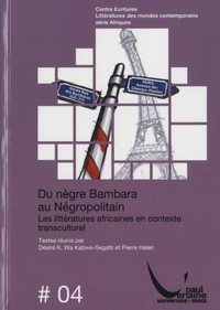 Désiré K. Wa Kabwe-Segatti et Pierre Halen - Du nègre bambara au négropolitain - Les littératures africaines en contexte transculturel.