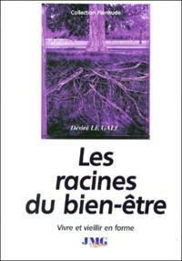 Désiré Le Gall - Les racines du bien-être.
