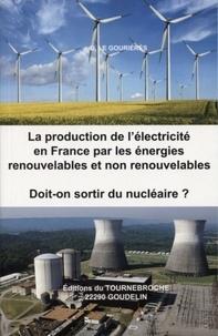 Désiré Le Gouriérès - La production de l'électricité en France par les énergies renouvelables et non renouvelables - Doit-on sortir du nucléaire ?.