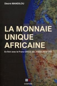Désiré Mandilou - La monnaie unique africaine - En finir avec le franc CFA et ses avatars ECO CFA.
