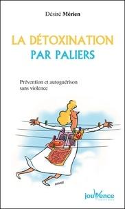 Désiré Mérien - La détoxination par paliers - Prévention et autoguérison sans violence.