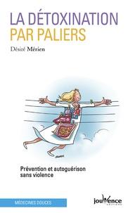 Désiré Mérien - La détoxination par paliers - Prévention et auto-guérison sans violence.