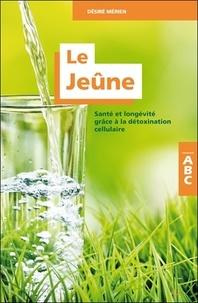 Désiré Mérien - Le jeûne - Santé et longévité grâce à la détoxination cellulaire.