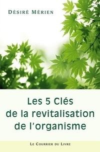 Désiré Mérien - Les 5 clés de la revitalisation de l'organisme.