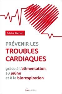 Prévenir les troubles cardiaques- Grâce à l'alimentation, au jeûne et à la biorespiration - Désiré Mérien |