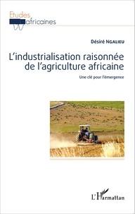 L'industrialisation raisonnée de l'agriculture africaine- Une clé pour l'émergence - Désiré Ngalieu |